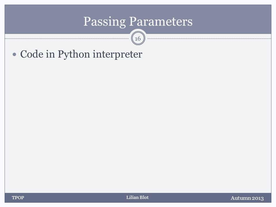 Lilian Blot Passing Parameters Code in Python interpreter Autumn 2013 TPOP 16