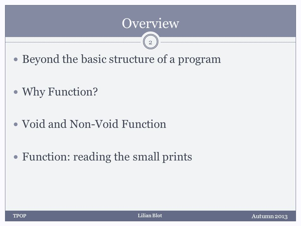 Lilian Blot Overview Beyond the basic structure of a program Why Function.