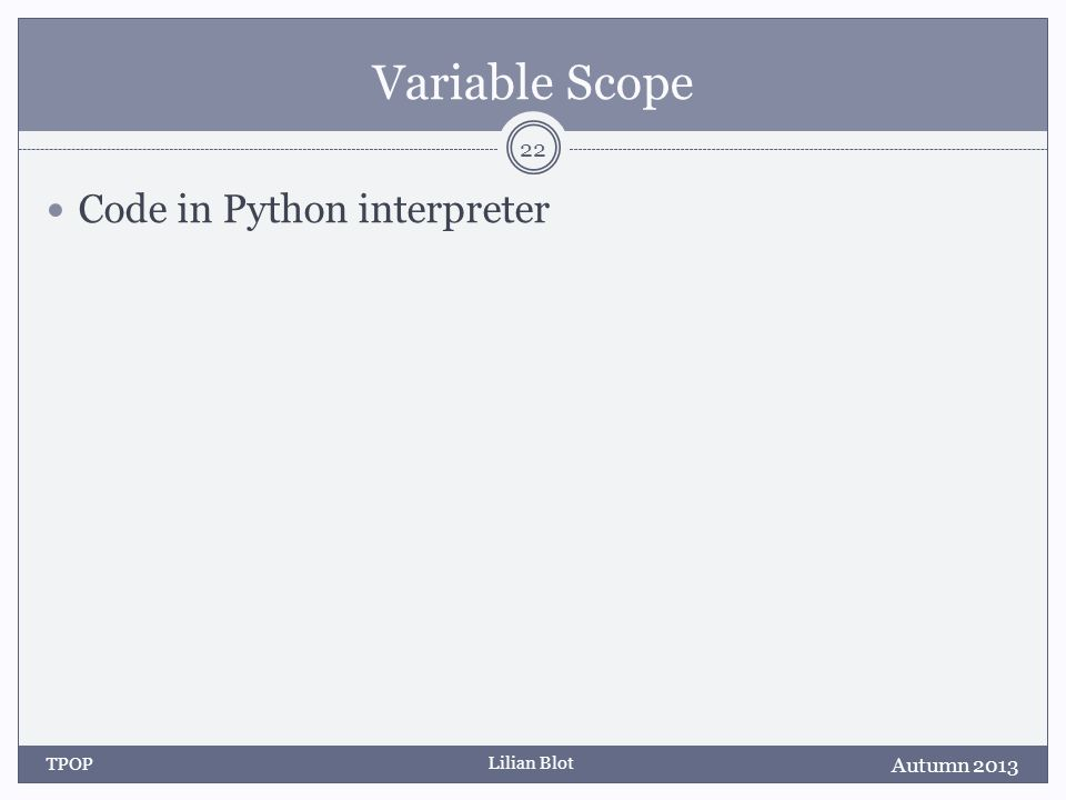 Lilian Blot Variable Scope Code in Python interpreter Autumn 2013 TPOP 22