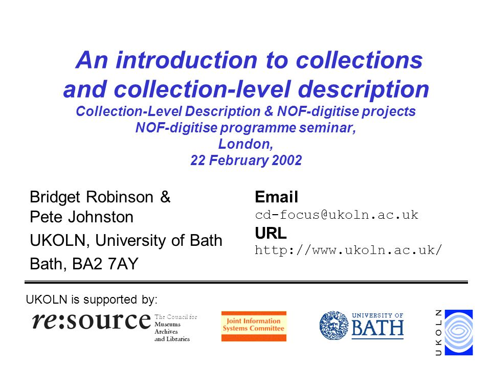 Collection-level description & NOF-digitise projects, London, 22 Feb 2002 2 An introduction to collections and collection-level description Collection Description Focus What is a collection.