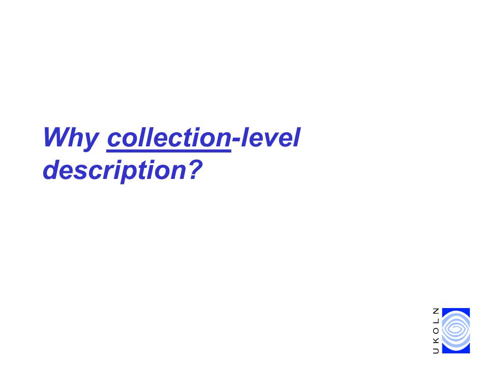 Why collection-level description?