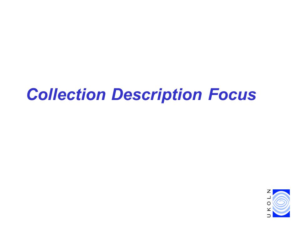 Collection-level description & NOF-digitise projects, London, 22 Feb 2002 4 Collection Description Focus Funded by –Research Support Libraries Programme (RSLP) –JISC Distributed National Electronic Resource (DNER) –British Library Improve consistency, compatibility of approaches to collection-level description