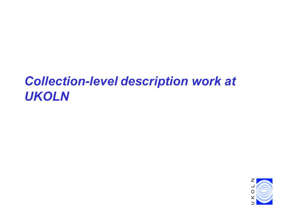Collection-level description work at UKOLN