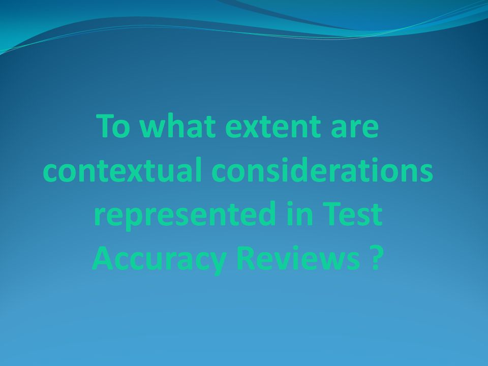To what extent are contextual considerations represented in Test Accuracy Reviews
