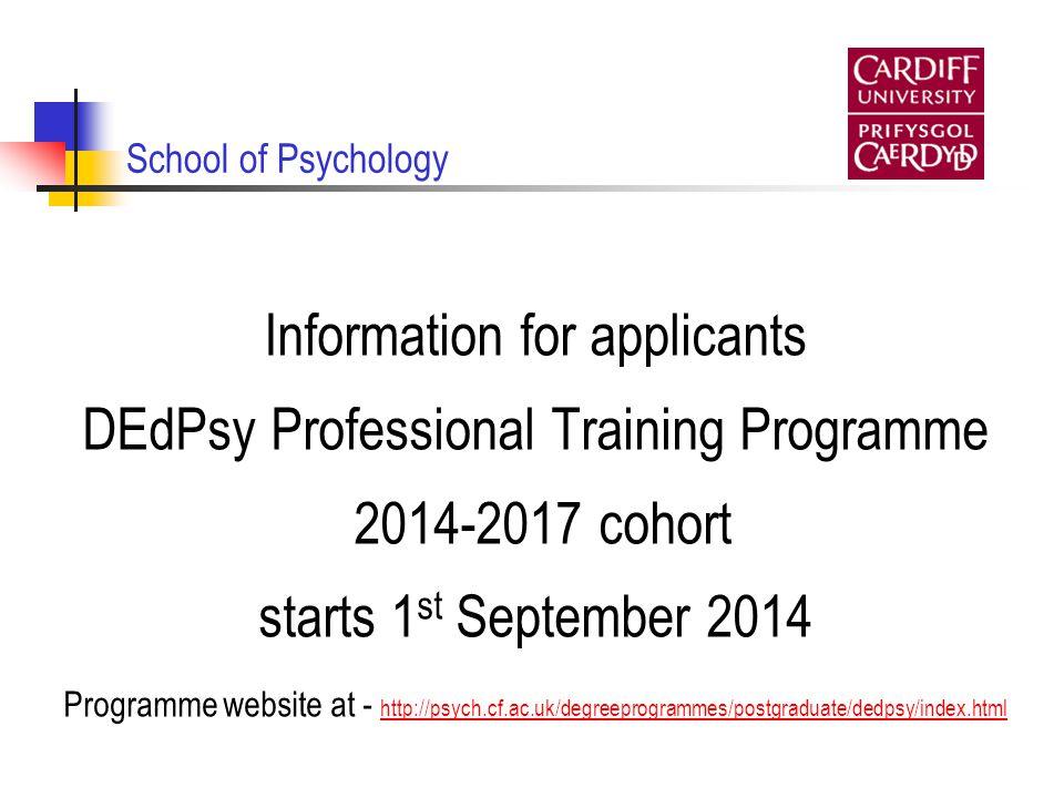 School of Psychology Information for applicants DEdPsy Professional Training Programme 2014-2017 cohort starts 1 st September 2014 Programme website a