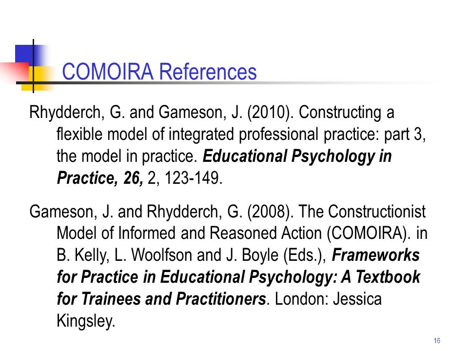 16 Rhydderch, G. and Gameson, J. (2010). Constructing a flexible model of integrated professional practice: part 3, the model in practice. Educational