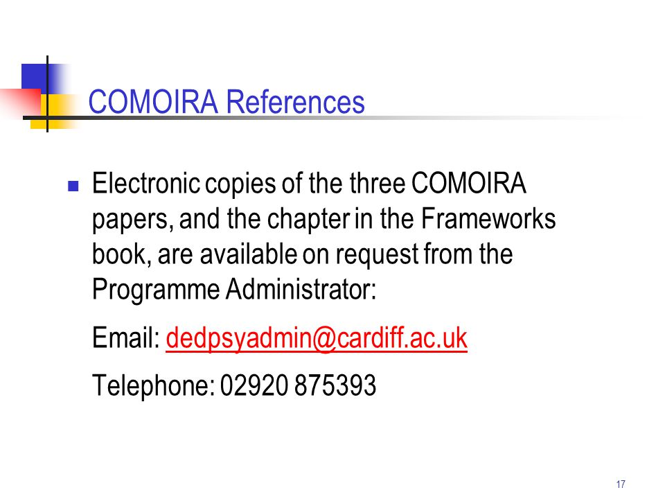 17 COMOIRA References Electronic copies of the three COMOIRA papers, and the chapter in the Frameworks book, are available on request from the Program