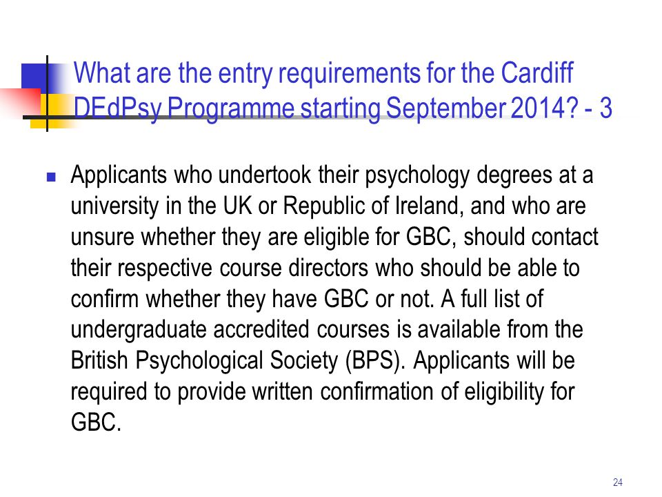 24 What are the entry requirements for the Cardiff DEdPsy Programme starting September 2014? - 3 Applicants who undertook their psychology degrees at
