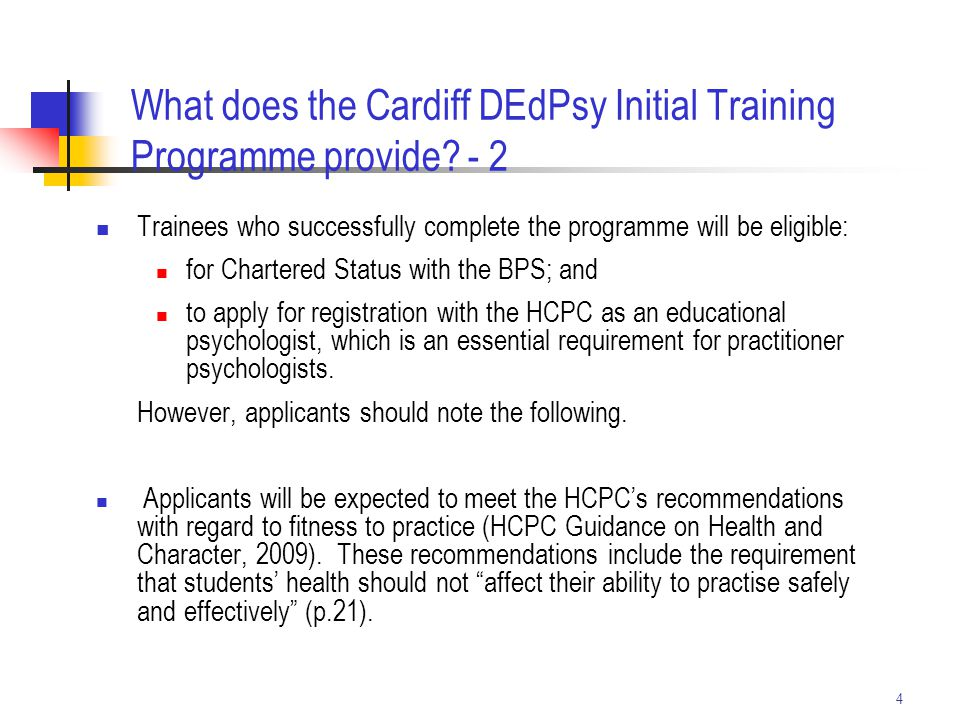 4 Trainees who successfully complete the programme will be eligible: for Chartered Status with the BPS; and to apply for registration with the HCPC as