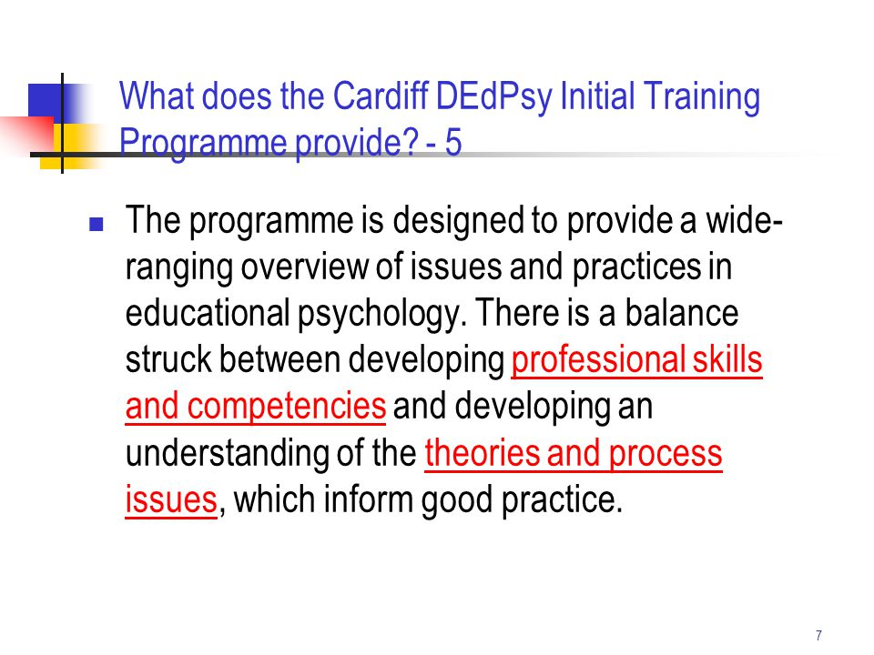 7 The programme is designed to provide a wide- ranging overview of issues and practices in educational psychology. There is a balance struck between d