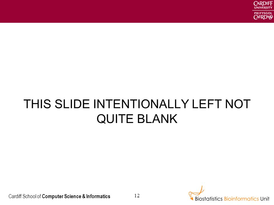 Cardiff School of Computer Science & Informatics 12 THIS SLIDE INTENTIONALLY LEFT NOT QUITE BLANK