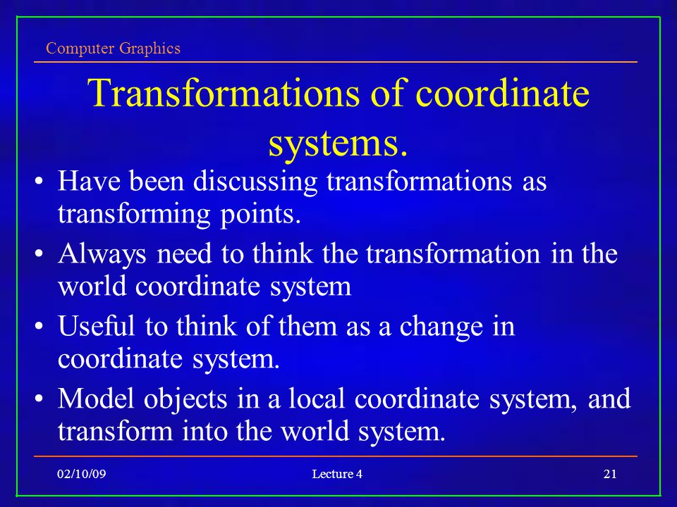 Computer Graphics 02/10/09Lecture 421 Transformations of coordinate systems.