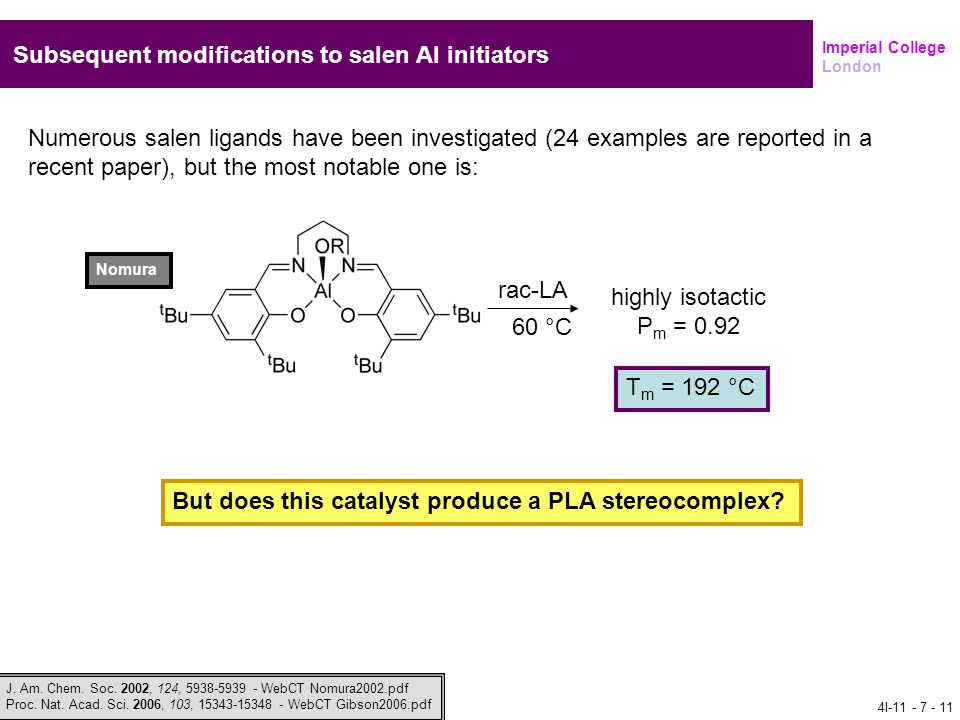 Imperial College London Subsequent modifications to salen Al initiators Numerous salen ligands have been investigated (24 examples are reported in a r