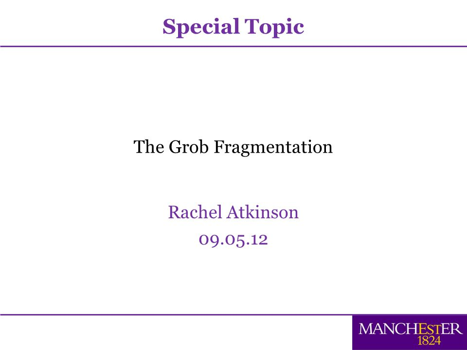 The Grob Fragmentation Rachel Atkinson Special Topic