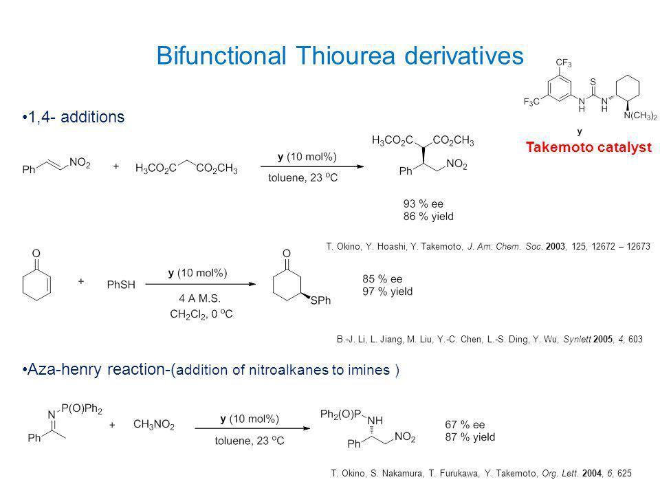 Bifunctional Thiourea derivatives Takemoto catalyst Aza-henry reaction-( addition of nitroalkanes to imines ) T. Okino, Y. Hoashi, Y. Takemoto, J. Am.