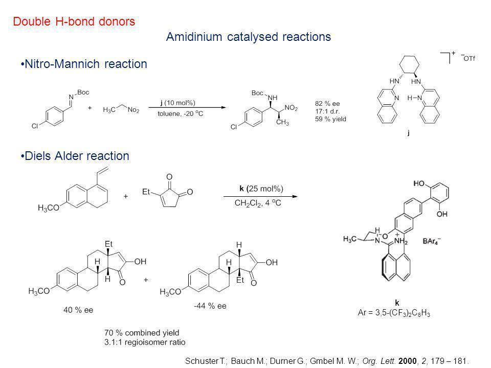 Double H-bond donors Diels Alder reaction Nitro-Mannich reaction Schuster T.; Bauch M.; Durner G.; Gmbel M. W.; Org. Lett. 2000, 2, 179 – 181. k Ar =