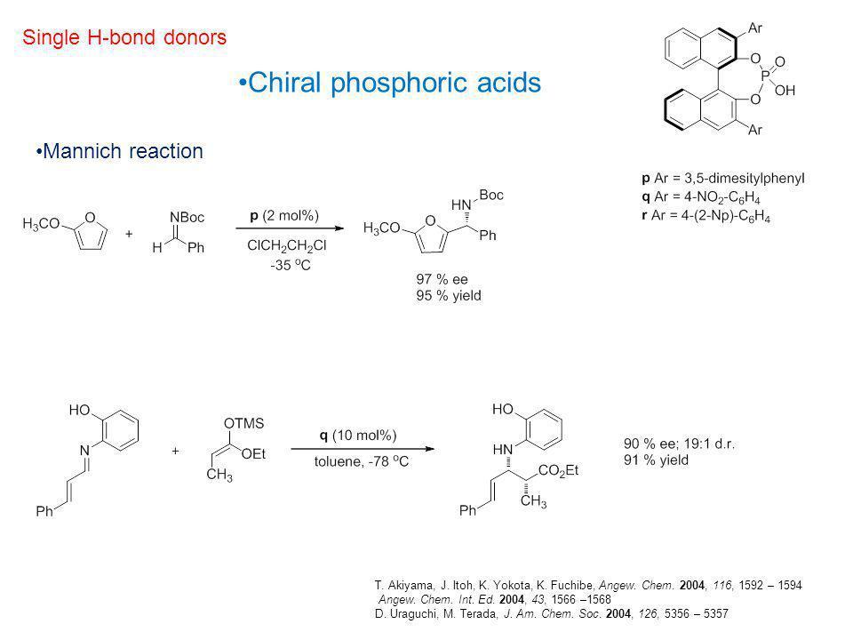 Chiral phosphoric acids Mannich reaction T. Akiyama, J. Itoh, K. Yokota, K. Fuchibe, Angew. Chem. 2004, 116, 1592 – 1594 Angew. Chem. Int. Ed. 2004, 4