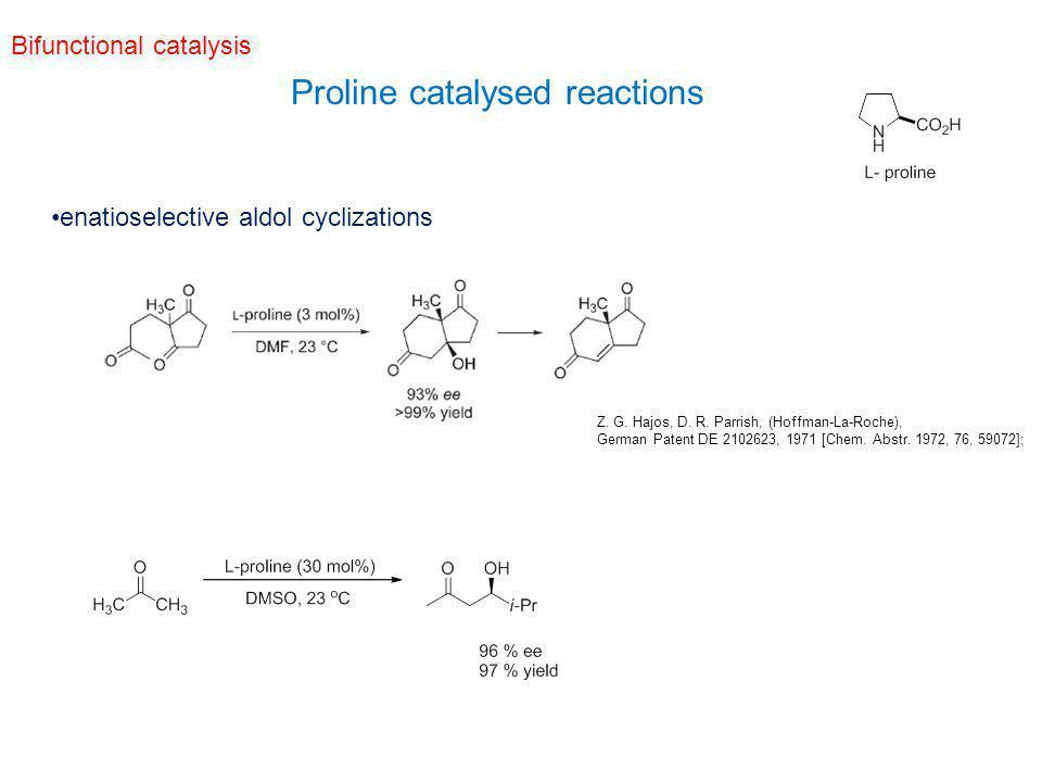 Bifunctional catalysis enatioselective aldol cyclizations Proline catalysed reactions Z. G. Hajos, D. R. Parrish, (Hoffman-La-Roche), German Patent DE