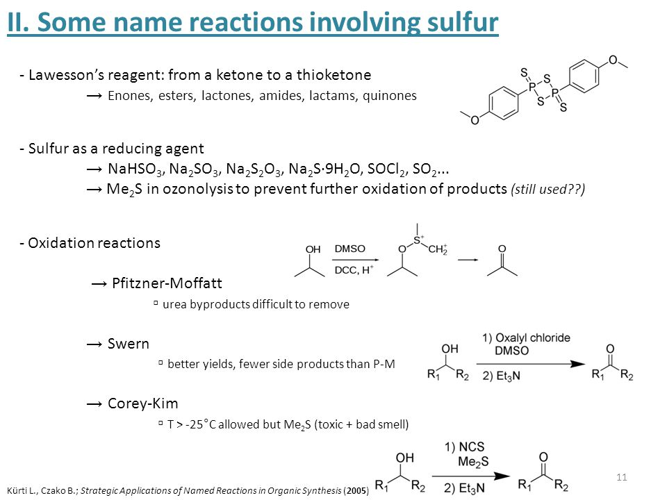 11 II. Some name reactions involving sulfur - Oxidation reactions → Pfitzner-Moffatt ▫ urea byproducts difficult to remove → Swern ▫ better yields, fe