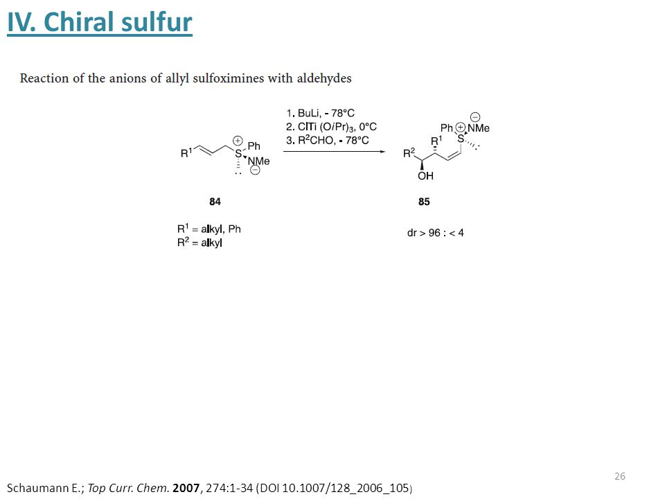 26 IV. Chiral sulfur Schaumann E.; Top Curr. Chem. 2007, 274:1-34 (DOI 10.1007/128_2006_105 )