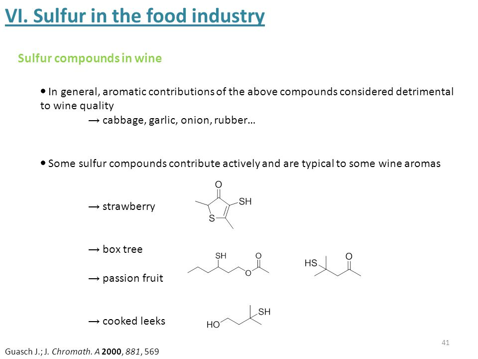 41 VI. Sulfur in the food industry  In general, aromatic contributions of the above compounds considered detrimental to wine quality → cabbage, garli