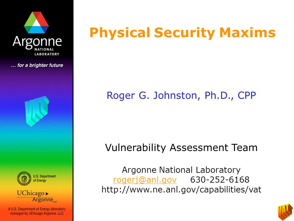 The following maxims, based on our experience with physical security, nuclear safeguards, & vulnerability assessments, are not absolute laws or theorems, but they will be essentially correct 80-90% of the time.