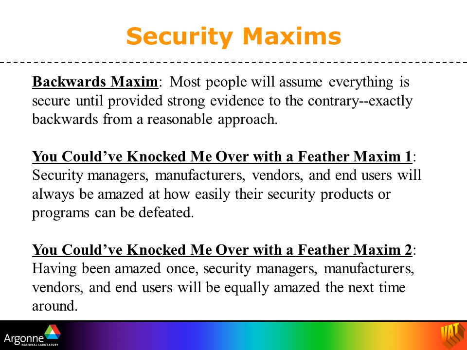 Backwards Maxim: Most people will assume everything is secure until provided strong evidence to the contrary--exactly backwards from a reasonable approach.