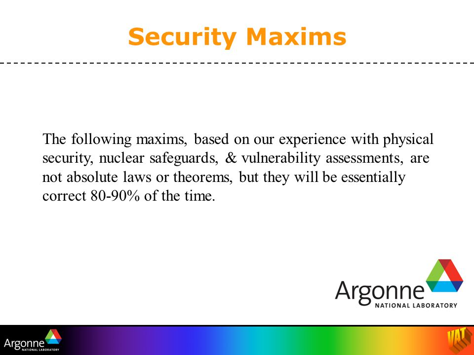 The following maxims, based on our experience with physical security, nuclear safeguards, & vulnerability assessments, are not absolute laws or theore