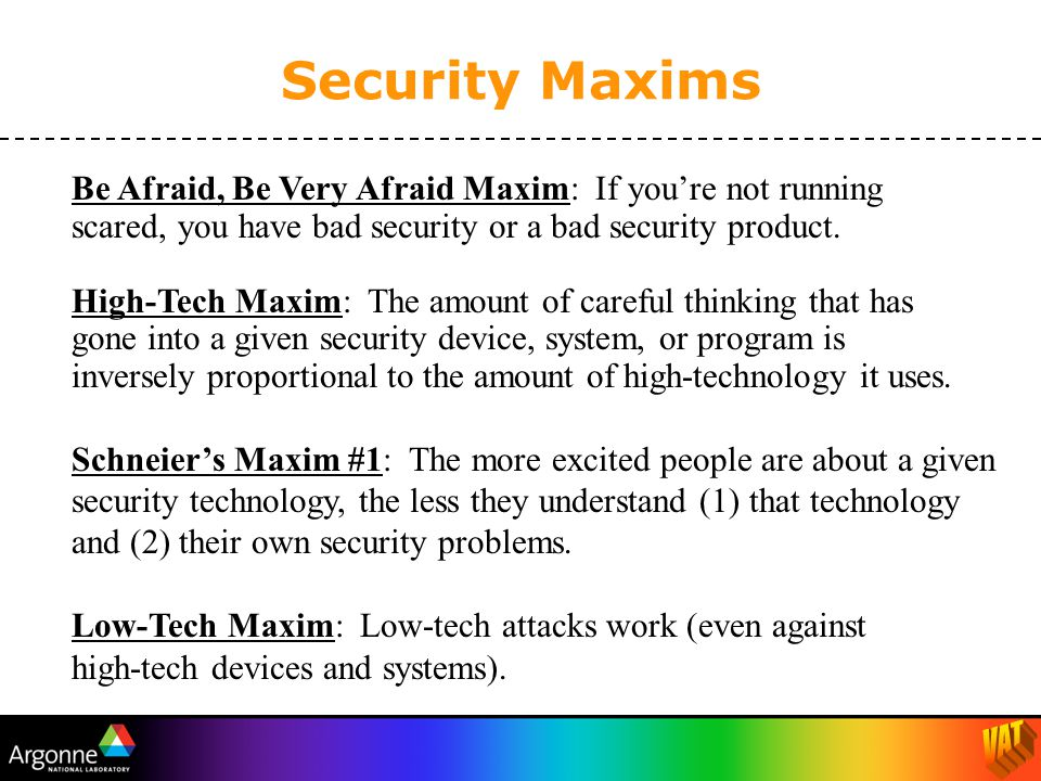 Be Afraid, Be Very Afraid Maxim: If you're not running scared, you have bad security or a bad security product.