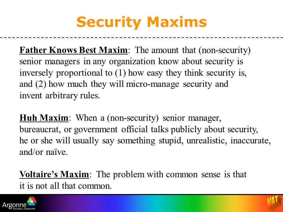 Yipee Maxim: There are effective, simple, & low-cost counter- measures (at least partial countermeasures) to most vulnerabilities.
