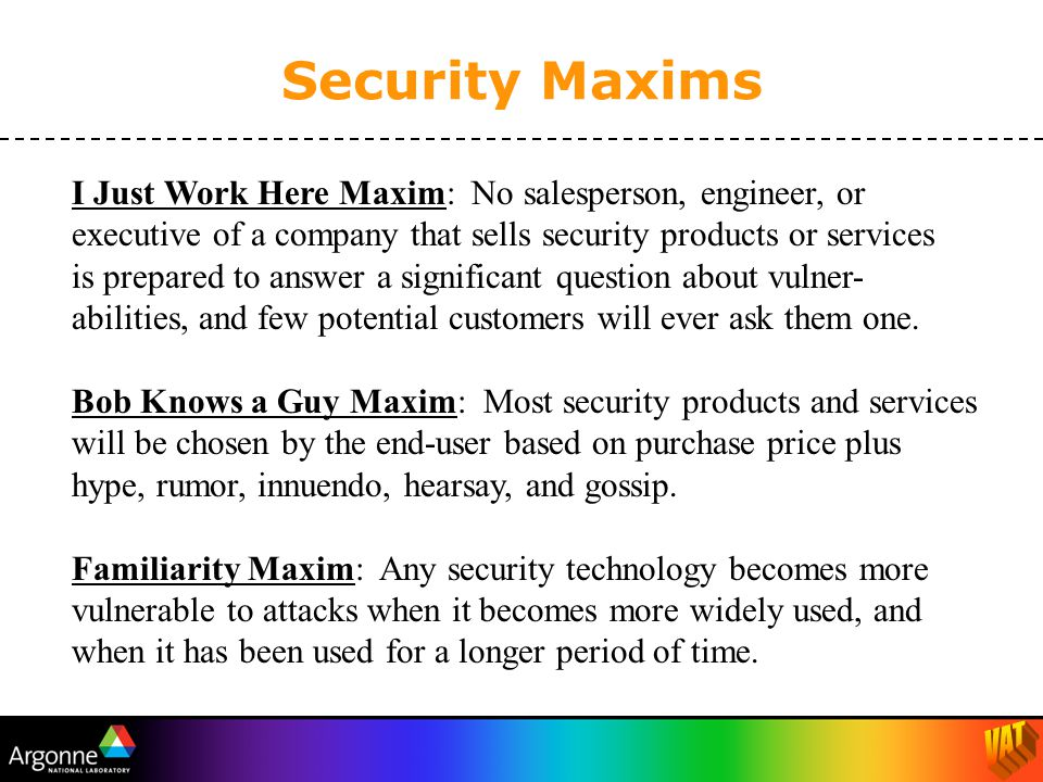 I Just Work Here Maxim: No salesperson, engineer, or executive of a company that sells security products or services is prepared to answer a significant question about vulner- abilities, and few potential customers will ever ask them one.