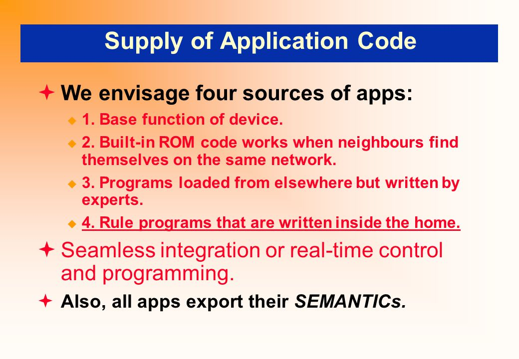 Supply of Application Code  We envisage four sources of apps:  1. Base function of device.  2. Built-in ROM code works when neighbours find themsel