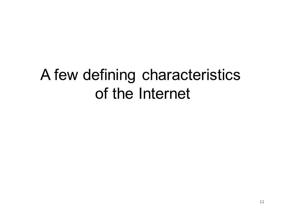 A few defining characteristics of the Internet 11