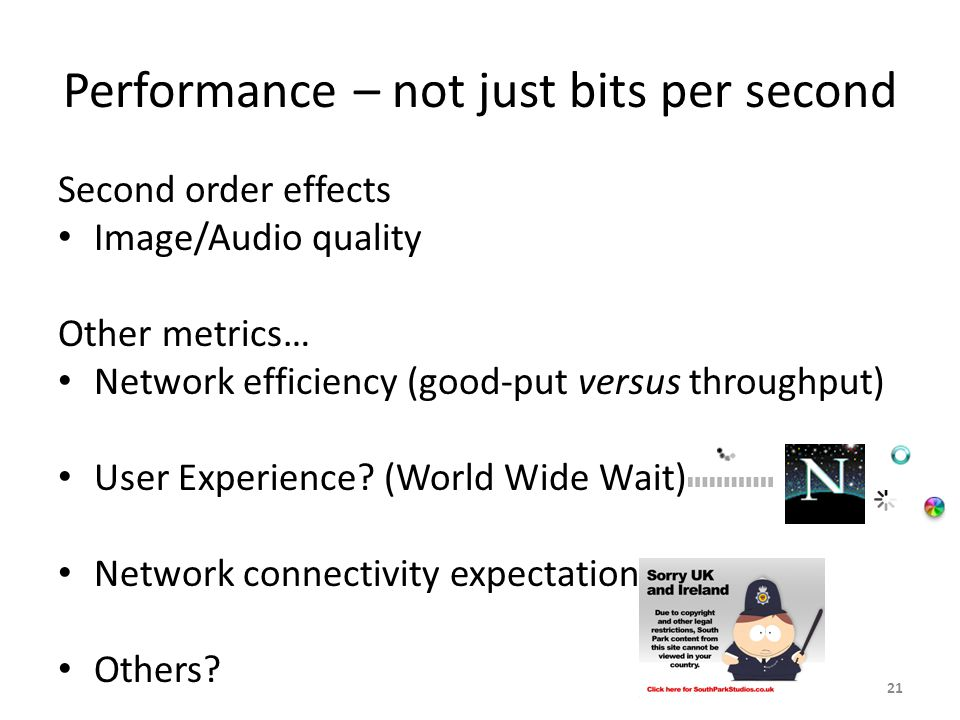 Performance – not just bits per second Second order effects Image/Audio quality Other metrics… Network efficiency (good-put versus throughput) User Experience.