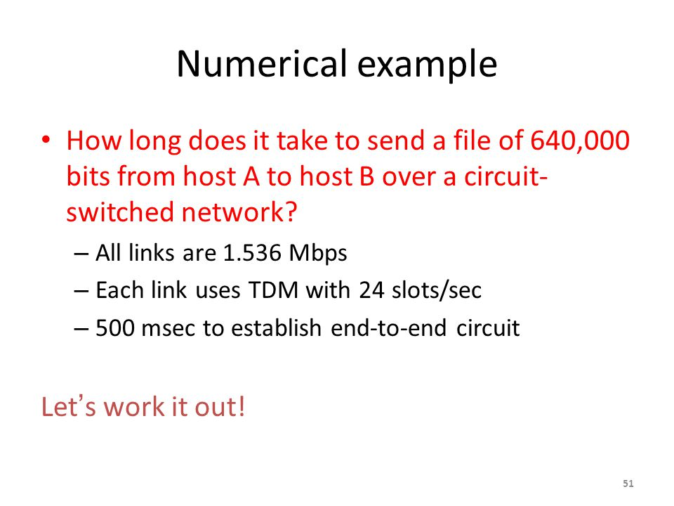 Numerical example How long does it take to send a file of 640,000 bits from host A to host B over a circuit- switched network.