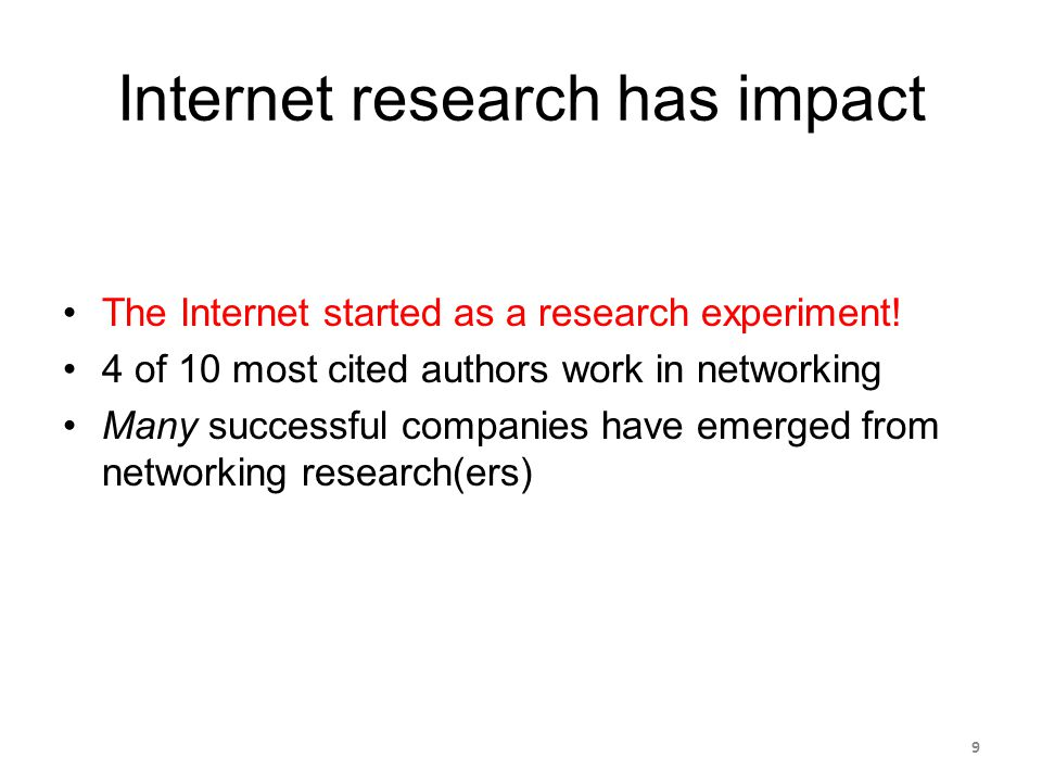 Internet research has impact The Internet started as a research experiment.