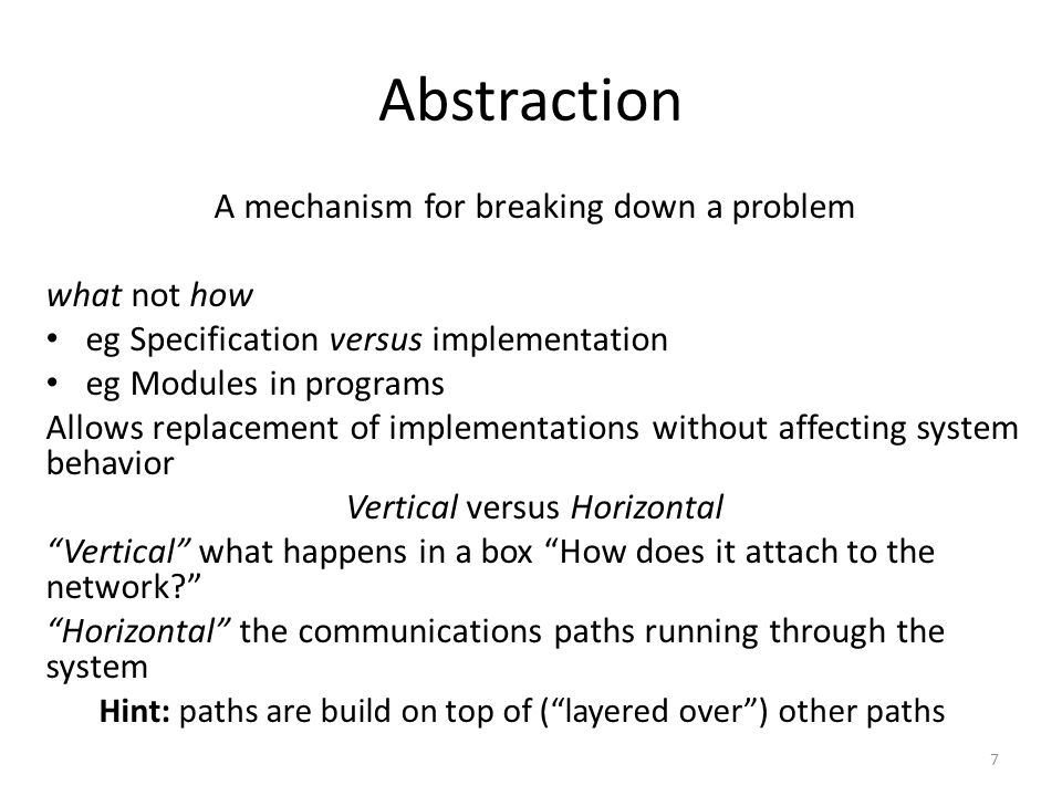 Layering A restricted form of abstraction: system functions are divided into layers, one built upon another Often called a stack; but not a data structure.