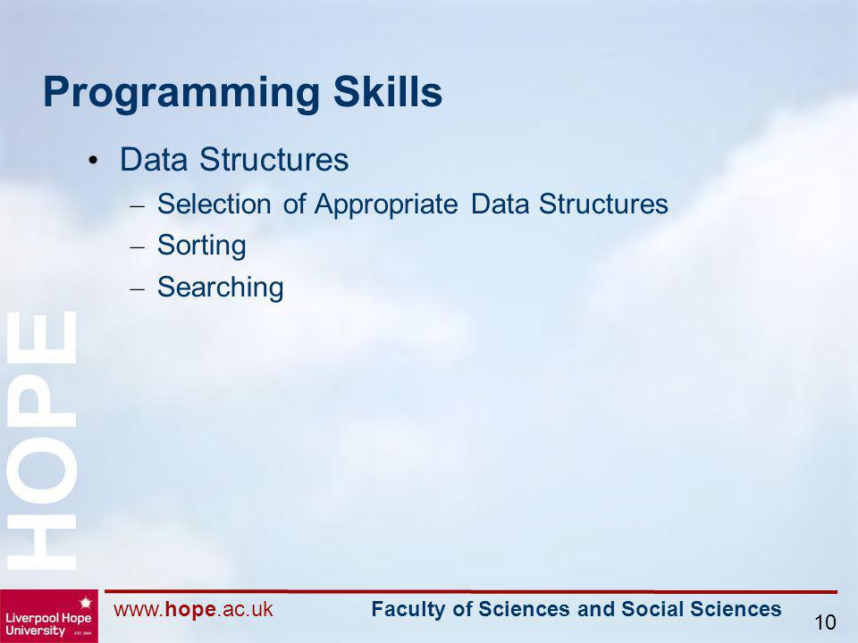 www.hope.ac.uk Faculty of Sciences and Social Sciences HOPE 10 Programming Skills Data Structures – Selection of Appropriate Data Structures – Sorting
