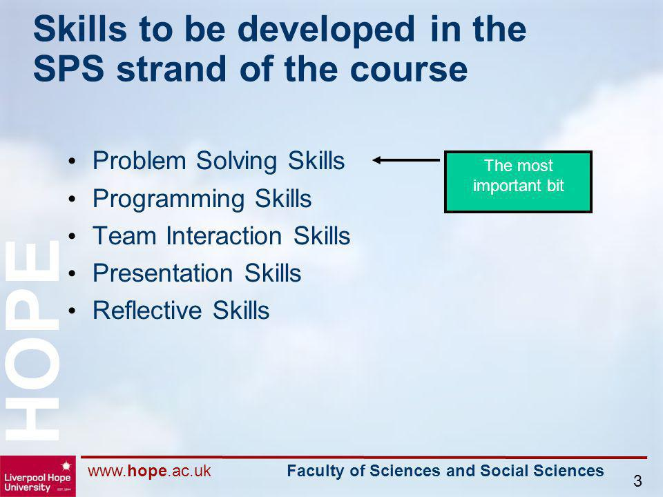 www.hope.ac.uk Faculty of Sciences and Social Sciences HOPE 3 Skills to be developed in the SPS strand of the course Problem Solving Skills Programmin