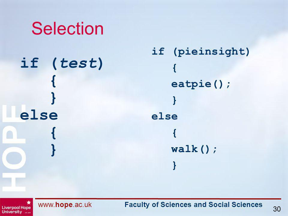www.hope.ac.uk Faculty of Sciences and Social Sciences HOPE 30 if (test) { } else { } if (pieinsight) { eatpie(); } else { walk(); } Selection