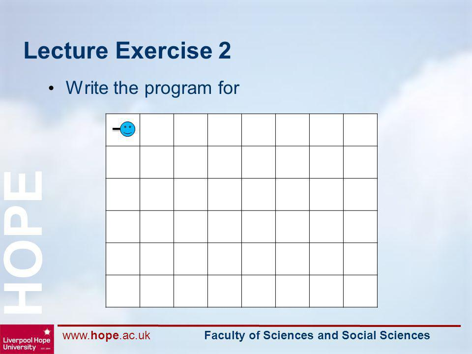 www.hope.ac.uk Faculty of Sciences and Social Sciences HOPE Lecture Exercise 2 Write the program for