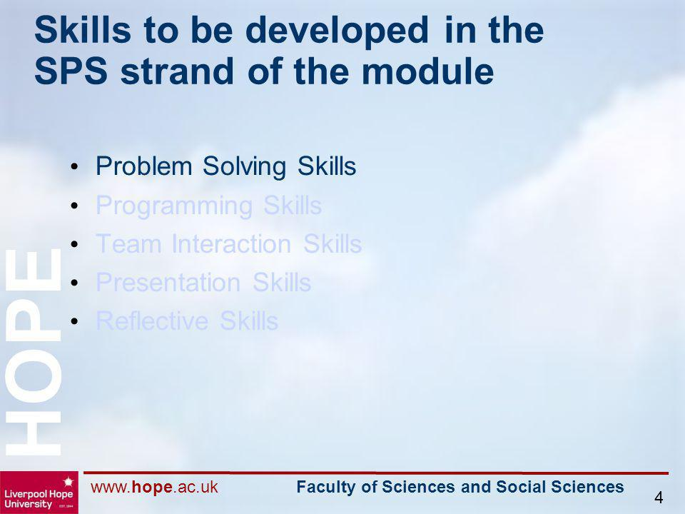 www.hope.ac.uk Faculty of Sciences and Social Sciences HOPE 4 Skills to be developed in the SPS strand of the module Problem Solving Skills Programmin