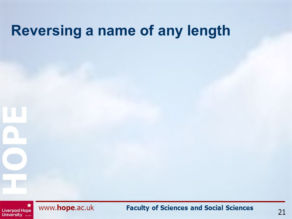 www.hope.ac.uk Faculty of Sciences and Social Sciences HOPE Reversing a name of any length 21
