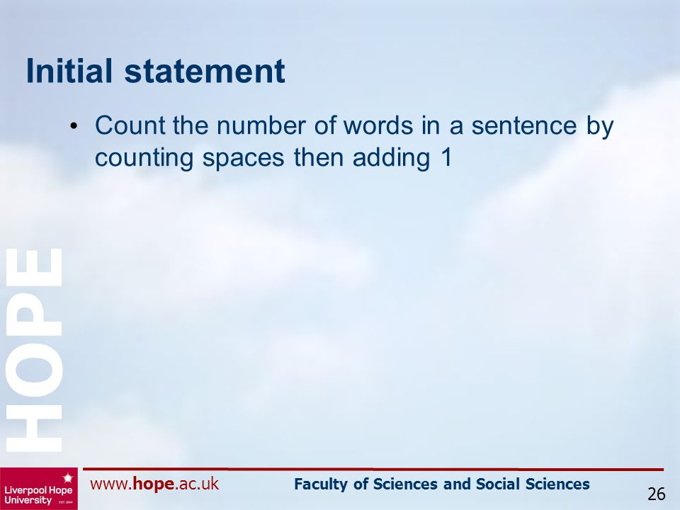 www.hope.ac.uk Faculty of Sciences and Social Sciences HOPE Initial statement Count the number of words in a sentence by counting spaces then adding 1 26