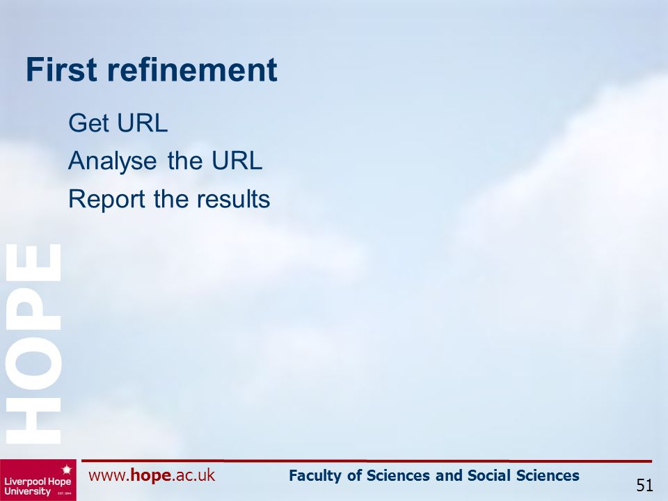 www.hope.ac.uk Faculty of Sciences and Social Sciences HOPE First refinement Get URL Analyse the URL Report the results 51