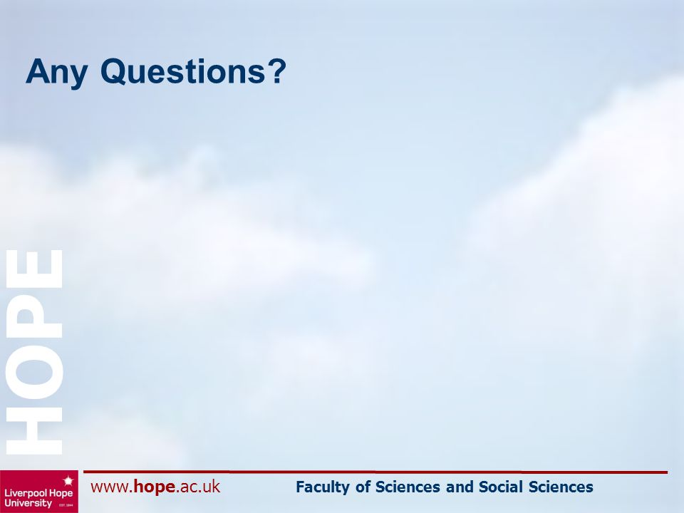 www.hope.ac.uk Faculty of Sciences and Social Sciences HOPE Any Questions