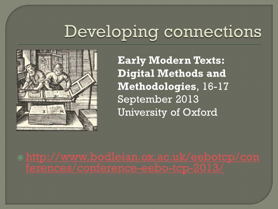  http://www.bodleian.ox.ac.uk/eebotcp/con ferences/conference-eebo-tcp-2013/ http://www.bodleian.ox.ac.uk/eebotcp/con ferences/conference-eebo-tcp-2013/ Early Modern Texts: Digital Methods and Methodologies, 16-17 September 2013 University of Oxford