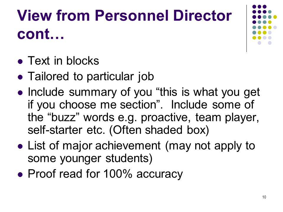 10 View from Personnel Director cont… Text in blocks Tailored to particular job Include summary of you this is what you get if you choose me section .
