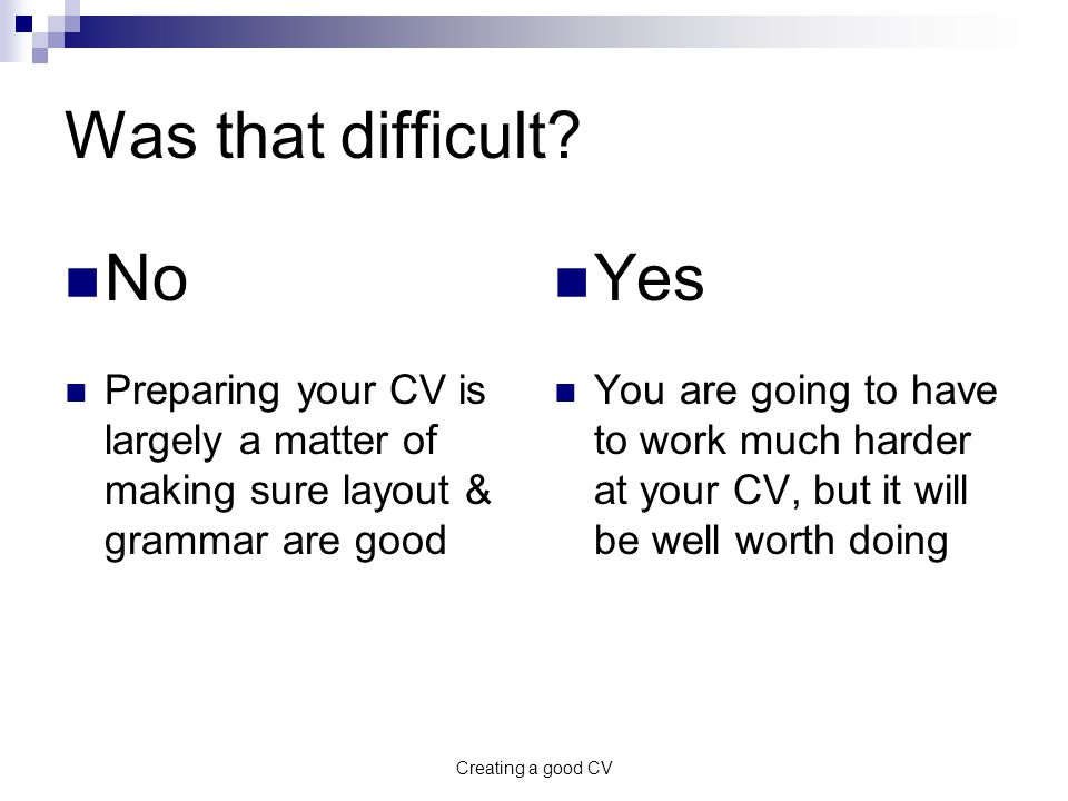 Creating a good CV Was that difficult.