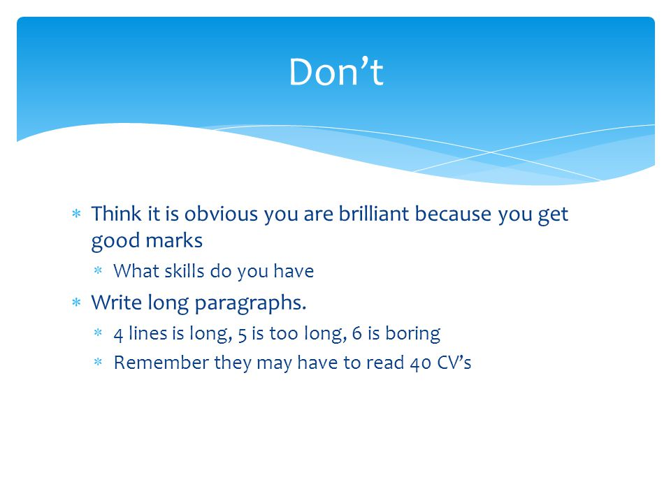  Think it is obvious you are brilliant because you get good marks  What skills do you have  Write long paragraphs.